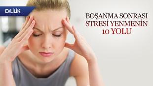 Boşanma sonrası stresi yenmenin 10 yolu