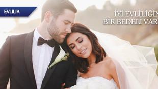 İyi evliliğin bir bedeli var!