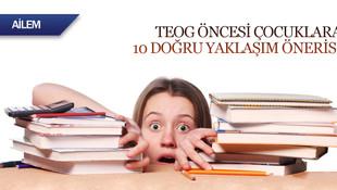 TEOG öncesi çocuklara 10 doğru yaklaşım önerisi