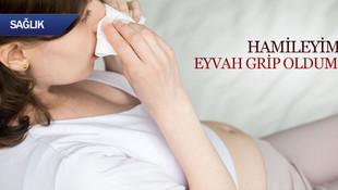 Hamileyim, eyvah grip oldum!