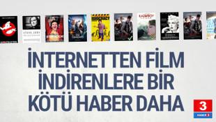 İnternetten film indirenlere bir kötü haber daha