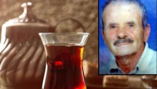 Çay sevdası yüzünden hayatını kaybetti