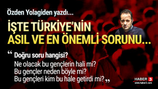 Türkiye'nin asıl ve önemli sorunu