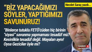 Necdet Saraç yazdı: Biz yapacağımızı söyleriz, yaptığımızı savunuruz!