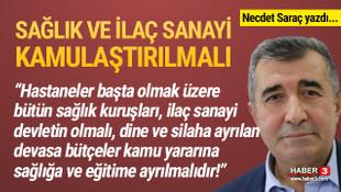 Necdet Saraç yazdı: ''Sağlık ve ilaç sanayi kamulaştırılmalı''