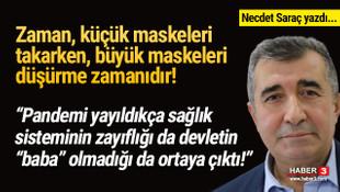 Necdet Saraç yazdı: 'Küçük maskeleri takarken, büyük maskeleri düşürmeli!'