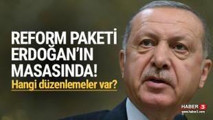 Reform paketi Erdoğan'ın masasında!
