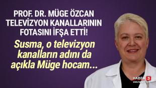 Prof. Dr. Müge Özcan televizyon kanallarının foyasını ifşa etti