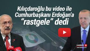 Kılıçdaroğlu'ndan Erdoğan'a ''rastgele'' videosu