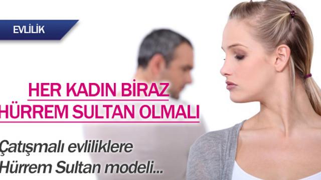 Çatışmalı evliliklere Hürrem Sultan modeli
