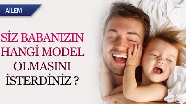 Sizin babanız hangi model ?