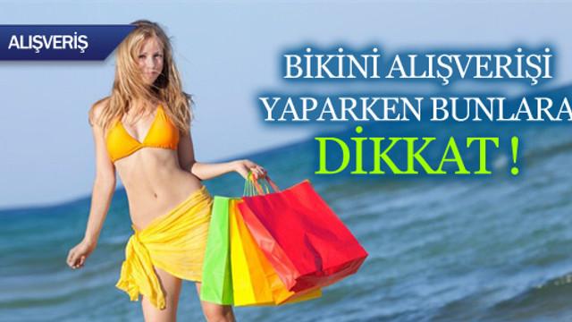Bikini alışverişi yaparken bunlara dikkat !