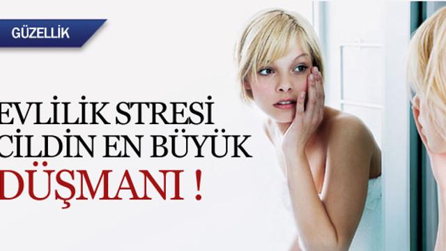 Evlilik stresi cildin en büyük düşmanı !