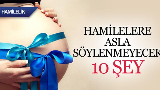 Hamilelere asla söylenmeyecek 10 şey !