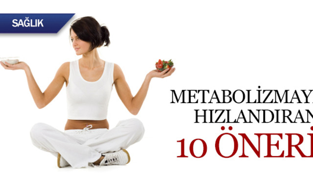Metabolizmayı hızlandıran 10 bilimsel öneri