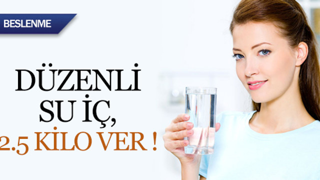 Düzenli su iç 2.5 kilo ver !