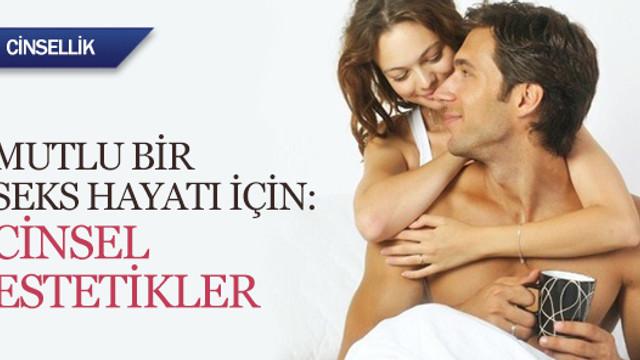 Mutlu bir seks hayatı için: Cinsel estetikler