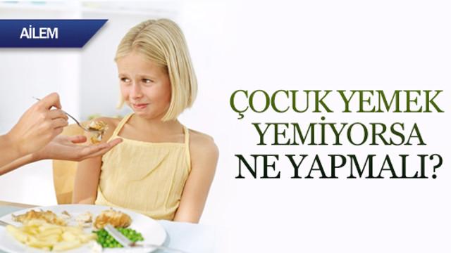 Çocuk yemek yemiyorsa ne yapmalı?