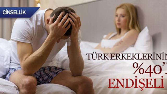 Türk erkeklerinin %40'ı endişeli !