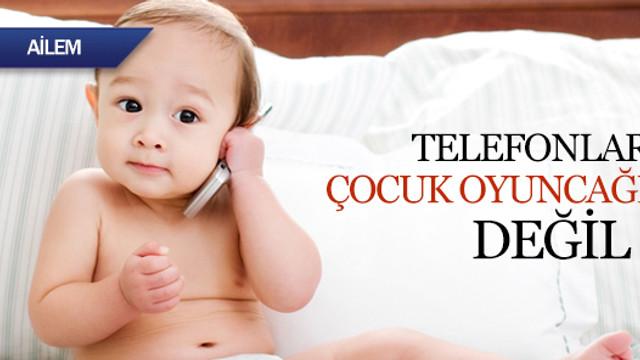Telefonlar çocuk oyuncağı değil !