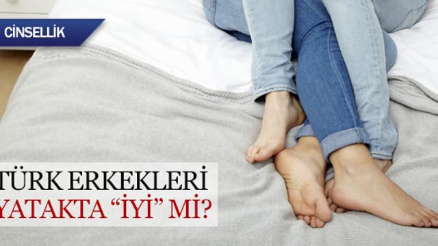 Türk erkekleri yatakta ''iyi'' mi?