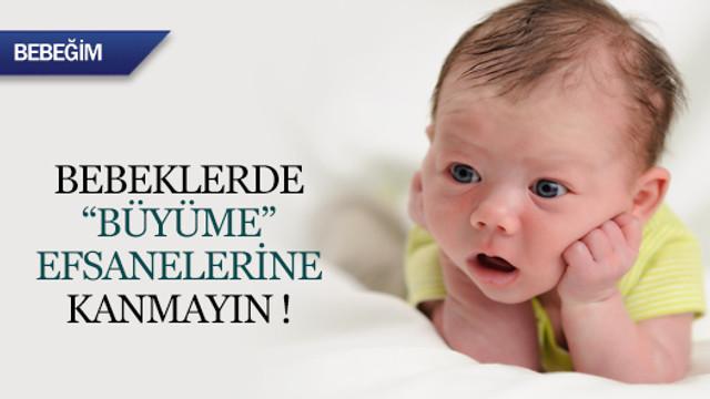 Bebeklerde büyüme efsanelerine kanmayın !