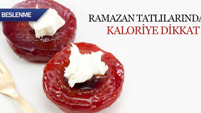 Ramazan tatlılarında kaloriye dikkat !