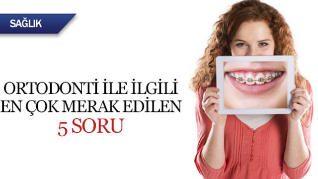 Ortodonti ile ilgili en çok merak edilen 5 soru