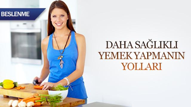 Daha sağlıklı yemek yapmanın yolları