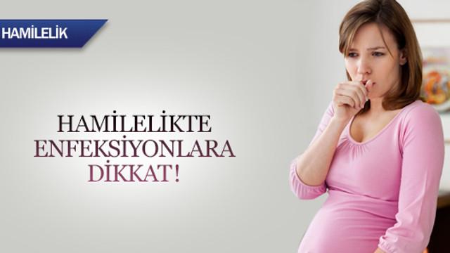 Hamilelikte enfeksiyonlara dikkat!