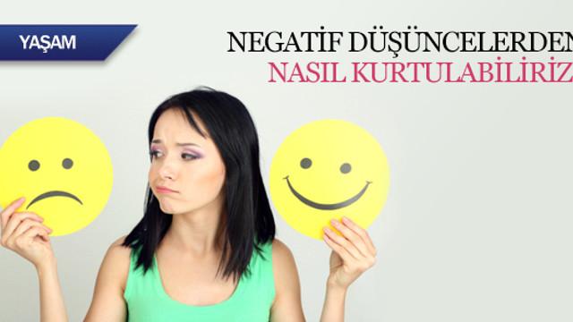 Negatif düşüncelerden nasıl kurtulabiliriz?