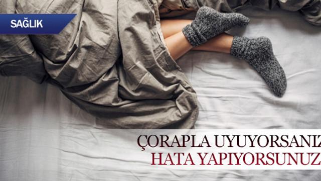 Çorapla uyuyorsanız hata yapıyorsunuz!