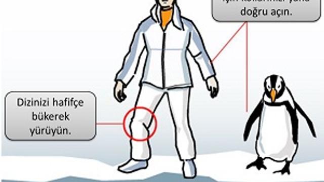 Penguen gibi yürü, karda düşme!