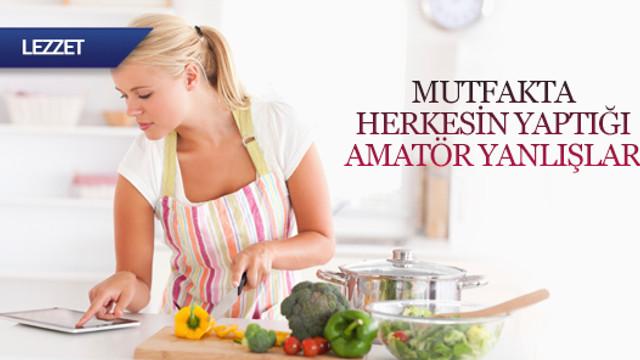 Mutfakta herkesin yaptığı amatör yanlışlar