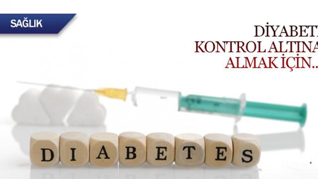 Diyabeti kontrol altına almak için...