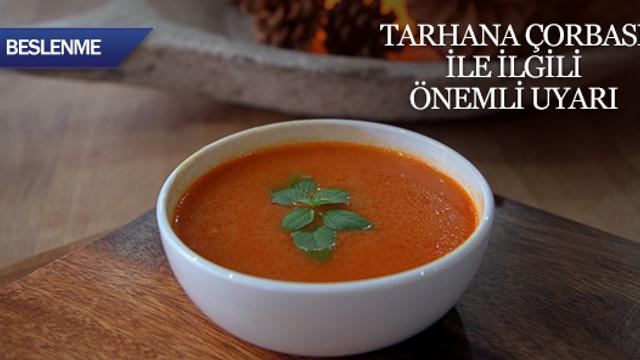 Tarhana çorbası ile ilgili önemli uyarı