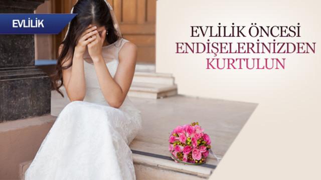Evlilik öncesi endişelerinizden kurtulun