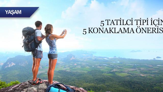5 tatilci tipi için 5 konaklama önerisi