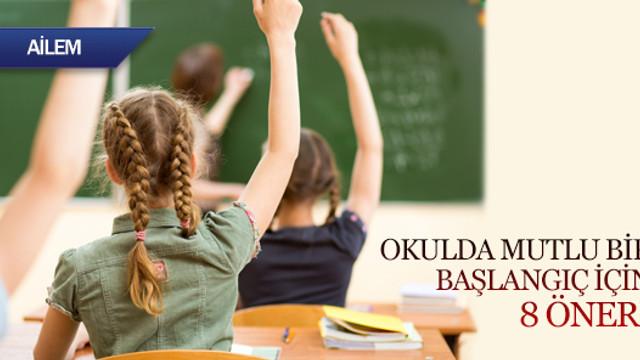 Okulda mutlu bir başlangıç için 8 öneri