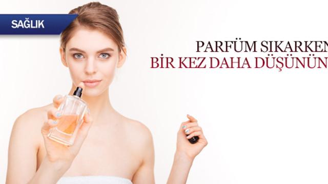 Parfüm sıkarken bir kez daha düşünün!