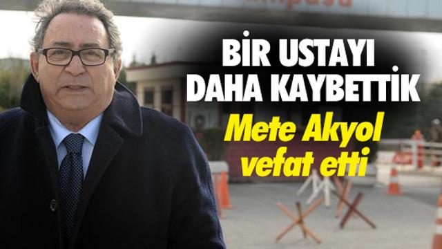 Usta gazeteci Mete Akyol hayatını kaybetti