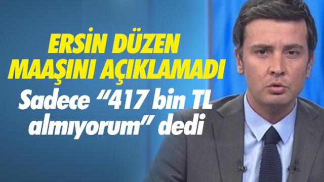 Ersin Düzen: Eğer 417 bin lira maaş alıyorsam...