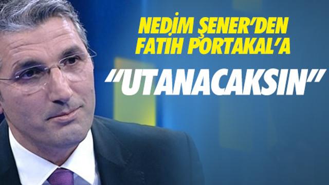 Nedim Şener Fatih Portakal'ı bombaladı
