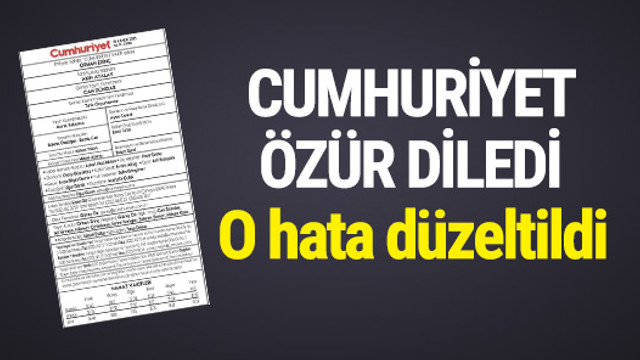 Cumhuriyet Gazetesi künyeyi düzeltti, özür diledi!