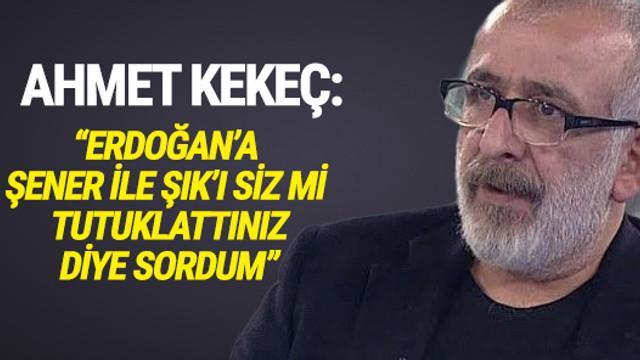 Ahmet Kekeç'ten Nedim Şener sorusu