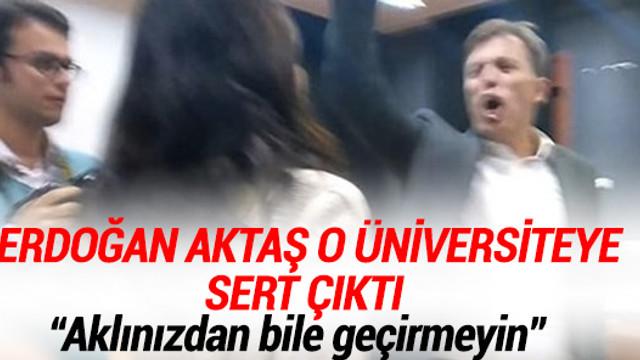 Erdoğan Aktaş Ankara Üniversitesi'ne sert çıktı