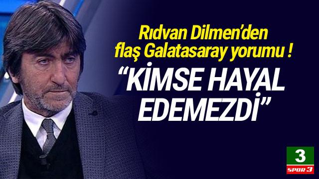 Rıdvan Dilmen'den Galatasaray yorumu