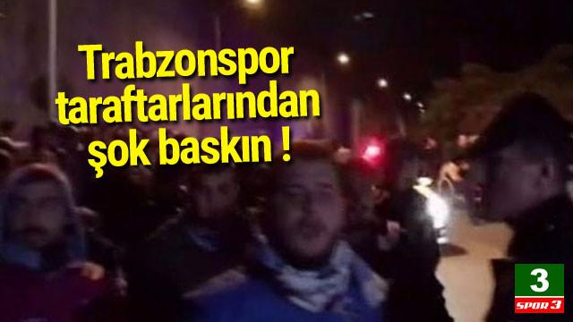 Trabzonspor taraftarlarından şok baskın !
