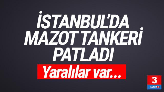 İstanbul'da mazot tankeri patladı: Yaralılar var