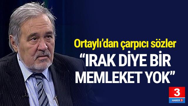 Prof. Dr. İlber Ortaylı'dan Irak açıklaması